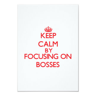 Keep Calm by focusing on Bosses Invitations
