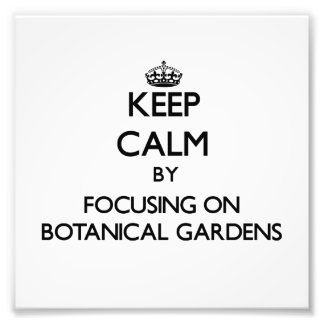 Keep Calm by focusing on Botanical Gardens Photo Art