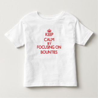 Keep Calm by focusing on Bounties T Shirts