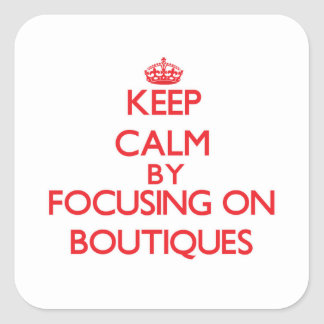 Keep Calm by focusing on Boutiques Stickers