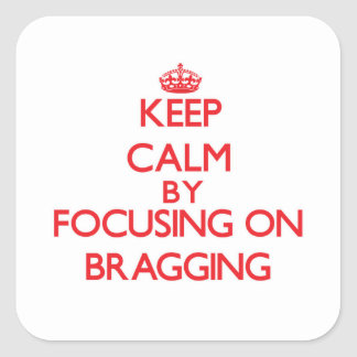 Keep Calm by focusing on Bragging Square Sticker