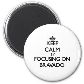 Keep Calm by focusing on Bravado Fridge Magnet