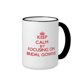 Keep Calm by focusing on Bridal Gowns Coffee Mug
