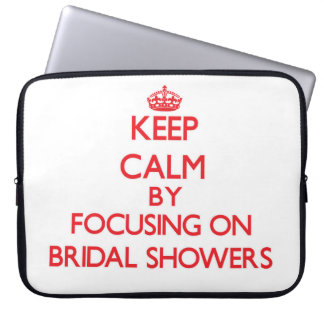 Keep Calm by focusing on Bridal Showers Computer Sleeve