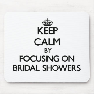 Keep Calm by focusing on Bridal Showers Mouse Pads