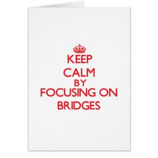 Keep Calm by focusing on Bridges Card