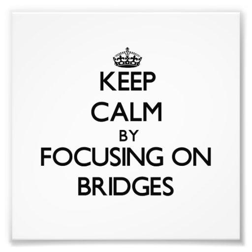 Keep Calm by focusing on Bridges Photograph