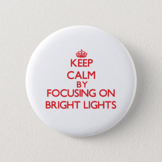 Keep Calm by focusing on Bright Lights 6 Cm Round Badge