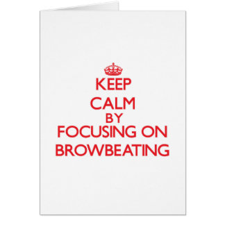 Keep Calm by focusing on Browbeating Greeting Card