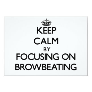 """Keep Calm by focusing on Browbeating 5"""" X 7"""" Invitation Card"""