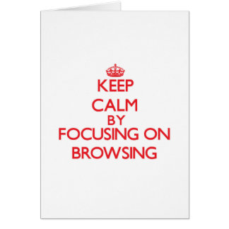 Keep Calm by focusing on Browsing Greeting Card