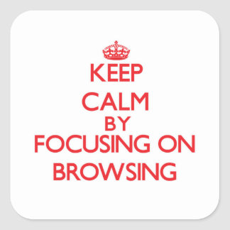Keep Calm by focusing on Browsing Square Sticker