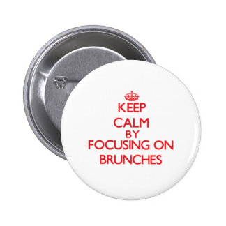 Keep Calm by focusing on Brunches Pinback Button