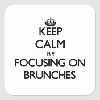 Keep Calm by focusing on Brunches Sticker