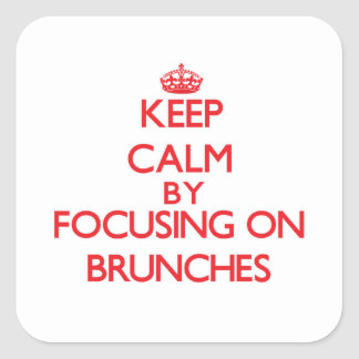 Keep Calm by focusing on Brunches Square Sticker
