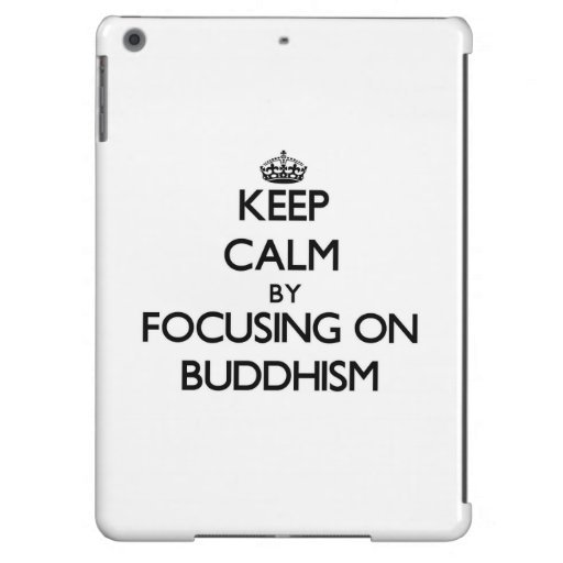 Keep Calm by focusing on Buddhism Case For iPad Air