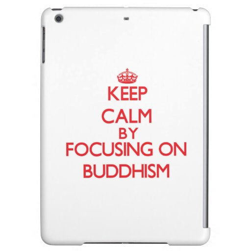 Keep Calm by focusing on Buddhism Cover For iPad Air