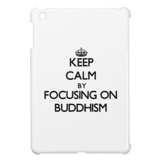 Keep Calm by focusing on Buddhism iPad Mini Cases