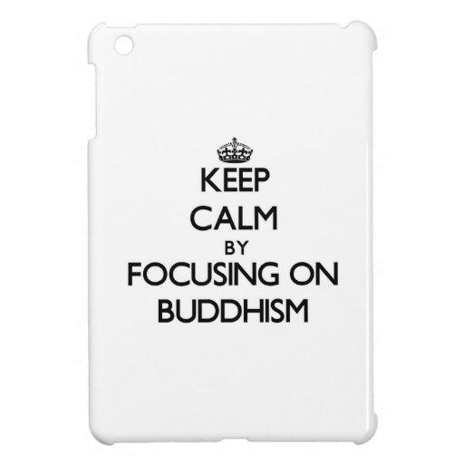 Keep Calm by focusing on Buddhism iPad Mini Cases