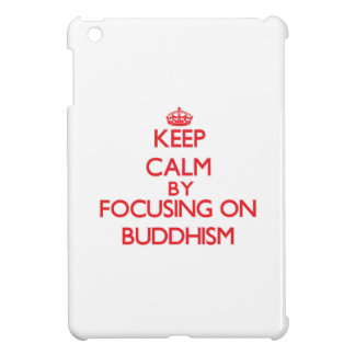 Keep Calm by focusing on Buddhism Cover For The iPad Mini