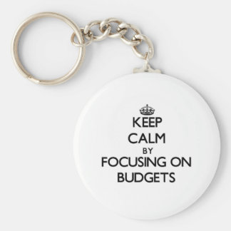 Keep Calm by focusing on Budgets Keychains