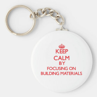 Keep Calm by focusing on Building Materials Keychains