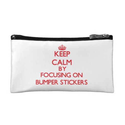Keep Calm by focusing on Bumper Stickers Cosmetic Bags