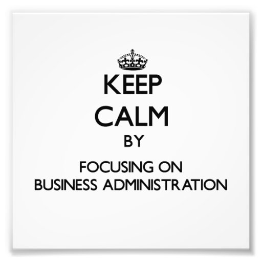 Keep Calm by focusing on Business Administration Photo Art