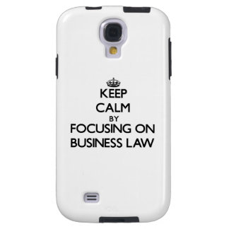Keep calm by focusing on Business Law Galaxy S4 Case