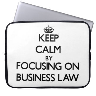 Keep calm by focusing on Business Law Laptop Computer Sleeves