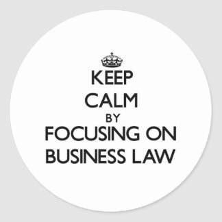 Keep calm by focusing on Business Law Stickers