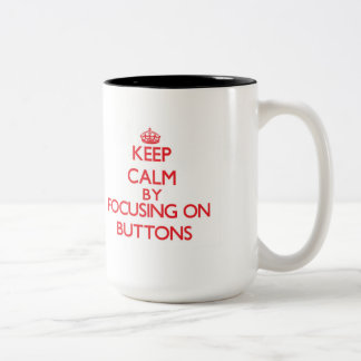 Keep Calm by focusing on Buttons Mugs