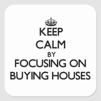 Keep Calm by focusing on Buying Houses Stickers