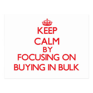 Keep Calm by focusing on Buying In Bulk Postcards