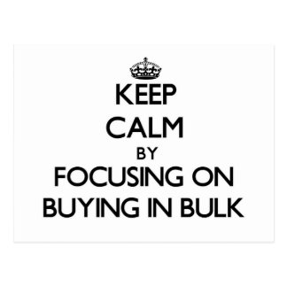 Keep Calm by focusing on Buying In Bulk Post Cards