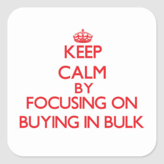Keep Calm by focusing on Buying In Bulk Square Sticker