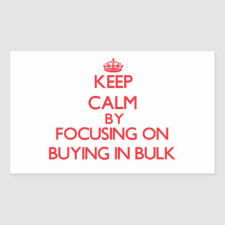 Keep Calm by focusing on Buying In Bulk Rectangular Sticker
