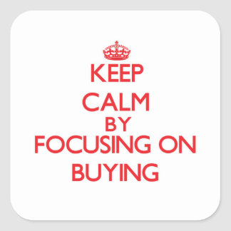 Keep Calm by focusing on Buying Square Sticker