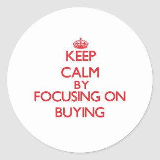 Keep Calm by focusing on Buying Round Stickers