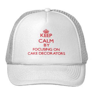 Keep Calm by focusing on Cake Decorators Trucker Hat