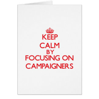 Keep Calm by focusing on Campaigners Cards