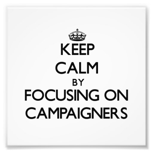 Keep Calm by focusing on Campaigners Photograph