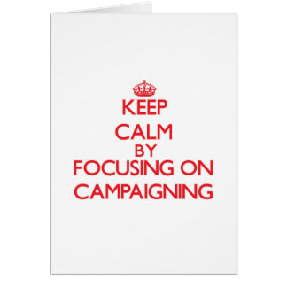 Keep Calm by focusing on Campaigning Cards
