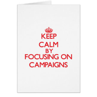 Keep Calm by focusing on Campaigns Greeting Card