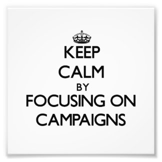 Keep Calm by focusing on Campaigns Art Photo