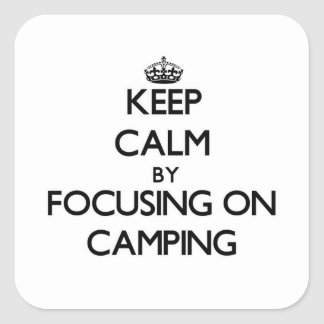 Keep Calm by focusing on Camping Square Sticker