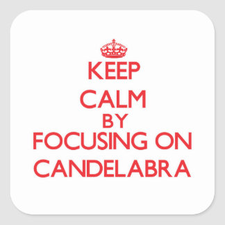 Keep Calm by focusing on Candelabra Square Stickers