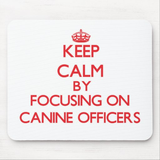 Keep Calm by focusing on Canine Officers Mousepad
