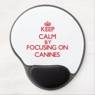 Keep Calm by focusing on Canines Gel Mousepads