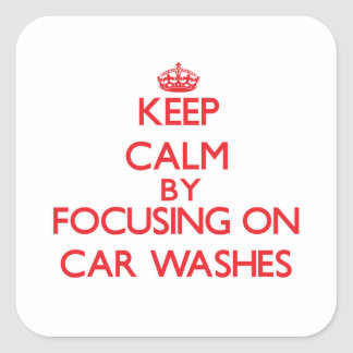 Keep Calm by focusing on Car Washes Square Sticker
